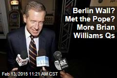 Berlin Wall? Met the Pope? More Brian Williams Qs