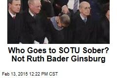 Who Goes to SOTU Sober? Not Ruth Bader Ginsburg