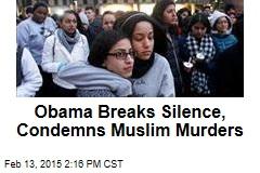 Obama Breaks Silence, Condemns Muslim Murders
