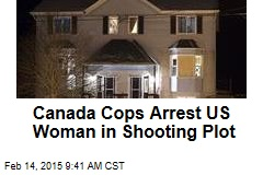 Canada Cops Arrest US Woman in Shooting Plot
