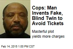 Cops: Man Invents Fake, Blind Twin to Avoid Tickets