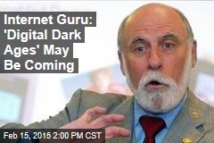 Internet Guru: 'Digital Dark Ages' May Be Coming