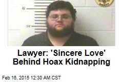 Lawyer: 'Sincere Love' Behind Hoax Kidnapping