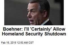 Boehner Won't Stop Homeland Security Shutdown