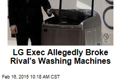LG Exec Allegedly Broke Rival's Washing Machines