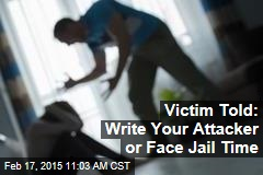 Victim Told: Write Your Attacker or Face Jail Time