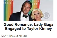 Good Romance: Lady Gaga Engaged to Taylor Kinney