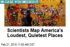 Scientists Map America's Loudest, Quietest Places