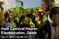 Haiti Carnival Horror: Electrocution, Death