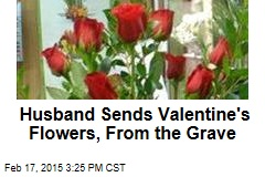 Husband Sends Valentine's Flowers, From the Grave