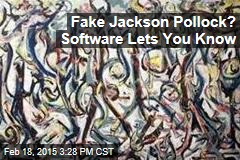 Fake Jackson Pollock? Software Lets You Know