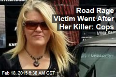 Road Rage Victim Went After Her Killer: Cops
