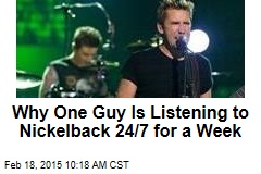 Why One Guy Is Listening to Nickelback 24/7 for a Week