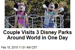 Couple Visits 3 Disney Parks Around World in One Day