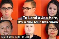 To Land a Job Here, It's a 15-Hour Interview