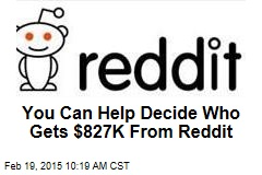 You Can Help Decide Who Gets $827K From Reddit