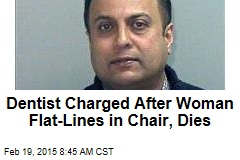 Dentist Charged After Woman Flat-Lines in Chair, Dies