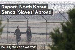 Report: North Korea Sends 'Slaves' Abroad