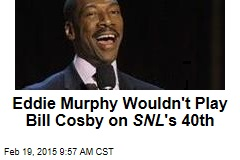 Eddie Murphy Wouldn't Play Bill Cosby on SNL 's 40th