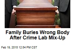 Family Buries Wrong Body After Crime Lab Mix-Up