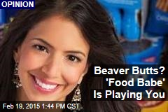 Beaver Butts? 'Food Babe' Is Playing You