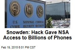 Snowden: Hack Gave NSA Access to Billions of Phones