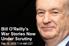 Bill O'Reilly's War Stories Now Under Scrutiny