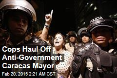 Cops Haul Off Anti-Government Caracas Mayor