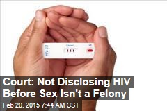 Court: Not Disclosing HIV Before Sex Isn't a Felony