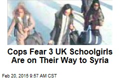 Cops Fear 3 UK Schoolgirls Are on Their Way to Syria