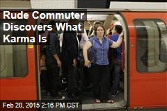 Rude Commuter Discovers What Karma Is