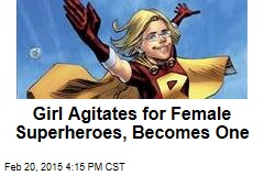 Girl Agitates for Female Superheroes, Becomes One