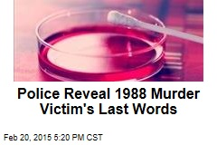Police Reveal 1988 Murder Victim's Last Words