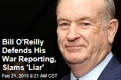 Bill O'Reilly Defends His War Reporting, Slams 'Liar'
