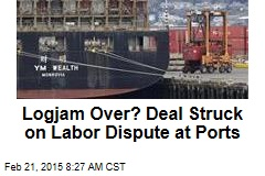 Logjam Over? Deal Struck on Labor Dispute at Ports