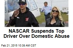 NASCAR Suspends Top Driver Over Domestic Abuse