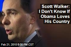 Scott Walker: I Don't Know if Obama Loves His Country