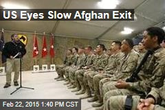 US Eyes Slow Afghan Exit