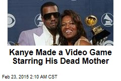 New Kanye Video Game Stars His Dead Mother
