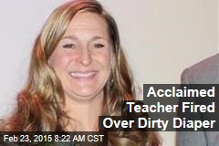 Acclaimed Teacher Fired Over Dirty Diaper