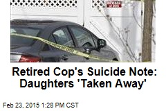 Retired Cop's Suicide Note: Daughters 'Taken Away'
