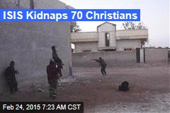 ISIS Kidnaps 70 Christian Villagers