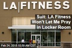 Suit: LA Fitness Won't Let Me Pray in Locker Room
