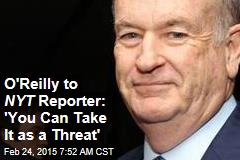 O'Reilly to NYT : 'You Can Take It as a Threat'
