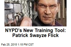 NYPD's New Training Tool: Patrick Swayze Flick