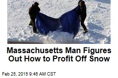 Massachusetts Man Figures Out How to Profit From Snow