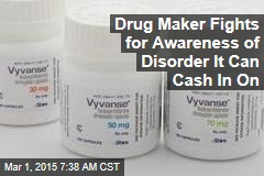 Drug Maker Fights for Awareness of Disorder It Can Cash In On