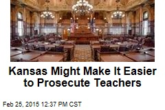 Kansas Might Make It Easier to Prosecute Teachers