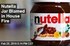 Nutella Jar Blamed in House Fire