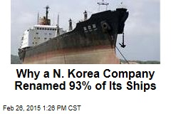 Why a N. Korea Company Renamed 93% of Its Ships